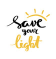 save your light lettering for poster vector image