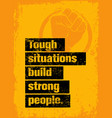 tough situations build strong people motivation vector image