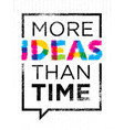 more ideas than time creative motivation quote vector image