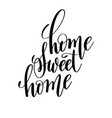 home sweet home brush ink hand lettering vector image
