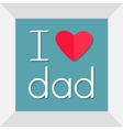 I love dad Picture in square frame Happy fathers vector image