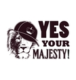Yes your majesty Grunge vector image