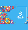 8 march happy women s day colorful paper cut vector image
