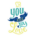 you are my love vector image