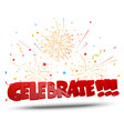 Celebrate with confetti and fireworks vector image