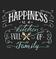 Happiness is a kitchen full of family sign vector image
