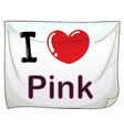 I love pink vector image vector image