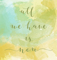 All we have is now motivation watercolor poster vector image