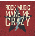 Rock music make me crazy Star and lightning Grunge vector image