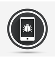 Smartphone virus sign icon Software bug symbol vector image