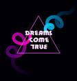 glitched broken text dreams come true in triangle vector image