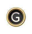letter g vintage golden typewriter button vector image