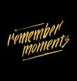 remember moments glitter golden hand lettering vector image