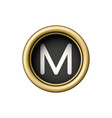 letter m vintage golden typewriter button vector image