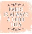Quote Paris is always a good idea vector image
