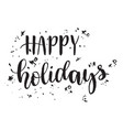 inspirational quote happy holidays hand lettering vector image