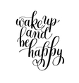 Wake Up and Be Happy Motivational Quote vector image