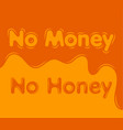 no money no honey flat design background vector image