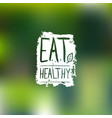 eat healthy logo with hand lettering vector image