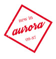 new in aurora rubber stamp vector image