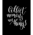 Collect Moments Not Things Motivational Quote vector image