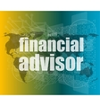 financial advisor word on digital screen mission vector image