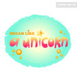 dream like a unicorn text vector image