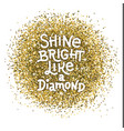shine bright like a diamond hand lettering quote vector image