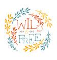 wild and free slogan ethnic boho style element vector image