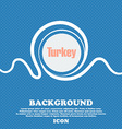 Turkey sign Blue and white abstract background vector image