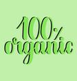 100 percent organic label handwritten calligraphy vector image