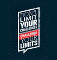 Do not limit your challenges challenge your vector image