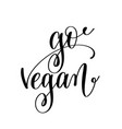 go vegan - hand lettering inscription to healthy vector image