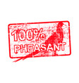100 per cent pheasant - red rubber dirty grungy vector image
