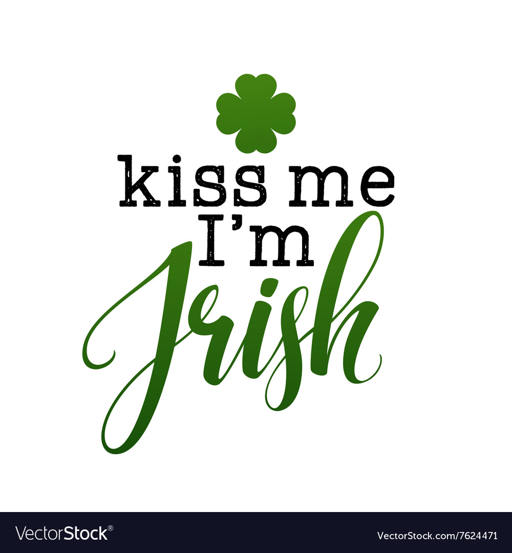 Kiss me i am irish gold lettering calligraphy vector
