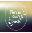 Never look back phrase vector image
