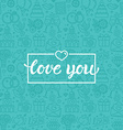 Love you greeting card vector image