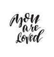 you are loved inspirational quote about life vector image