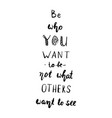 be who you are not who you want to be vector image
