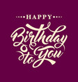 happy birthday to you calligraphic text vector image