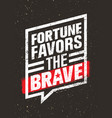 Fortune favors the brave inspiring creative vector image