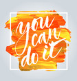 you can do it hand drawn inspirational quote vector image