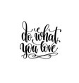 do what you love hand written lettering vector image