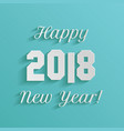 happy new year 2018 text design on blue background vector image