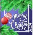 christmas tree toys handwritten lettering and fir vector image
