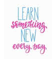 Learn something new every day typography quote vector image