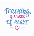 Teaching is a work of heart typography quote vector image