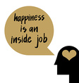 Happiness is an inside job vector image