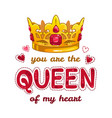 you are the queen of my heart vector image