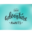 The Adventure Awaits life style inspiration quotes vector image vector image